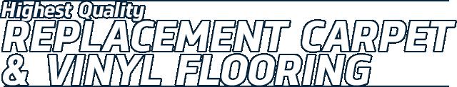 Highest Quality Replacement Carpet & Vinyl Florring